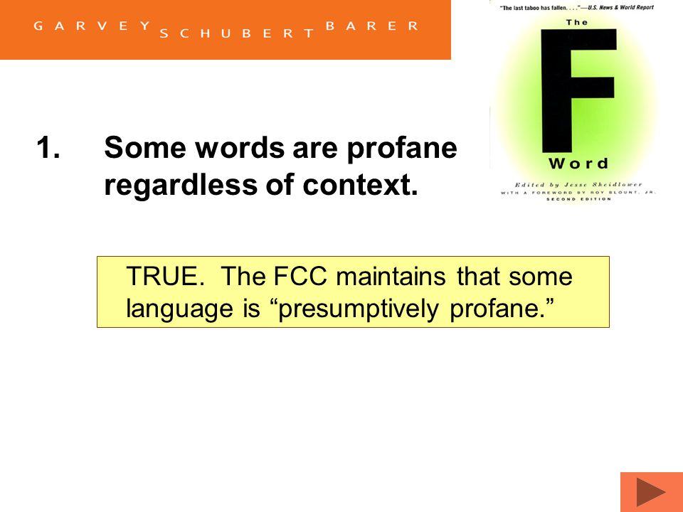 1.Some words are profane regardless of context. TrueFalse