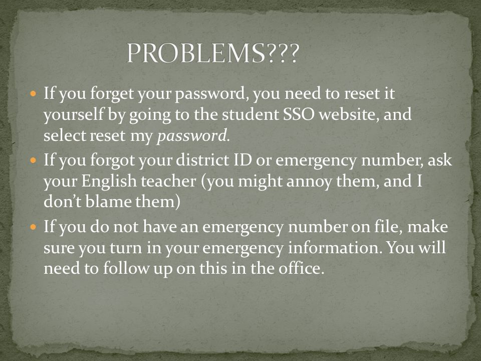 If you forget your password, you need to reset it yourself by going to the student SSO website, and select reset my password. If you forgot your distr