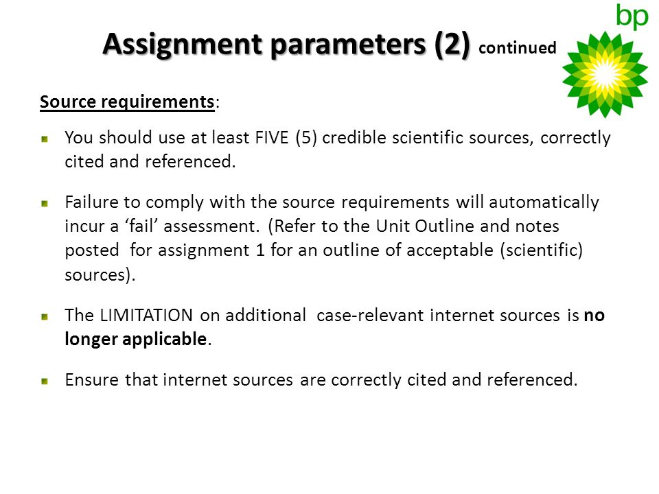 Assignment parameters (2) Assignment parameters (2) continued Source requirements: You should use at least FIVE (5) credible scientific sources, correctly cited and referenced.
