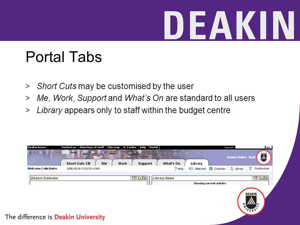Portal Tabs >Short Cuts may be customised by the user >Me, Work, Support and Whats On are standard to all users >Library appears only to staff within the budget centre