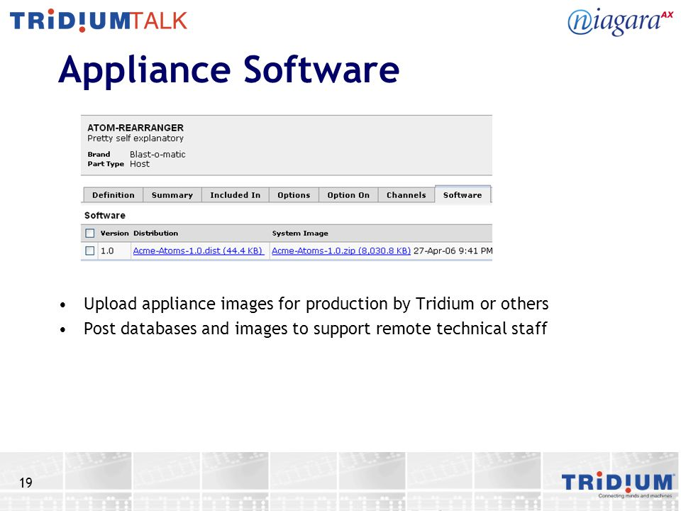 19 Appliance Software Upload appliance images for production by Tridium or others Post databases and images to support remote technical staff