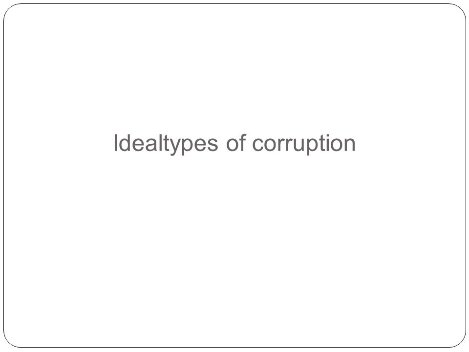 Idealtypes of corruption