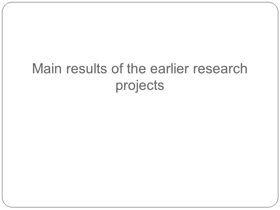 Main results of the earlier research projects