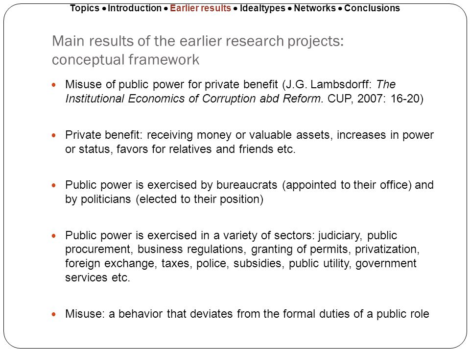 Main results of the earlier research projects: conceptual framework Misuse of public power for private benefit (J.G. Lambsdorff: The Institutional Eco