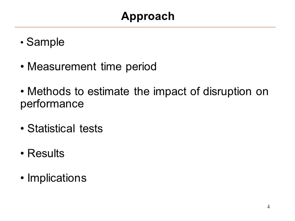 4 Sample Measurement time period Methods to estimate the impact of disruption on performance Statistical tests Results Implications Approach