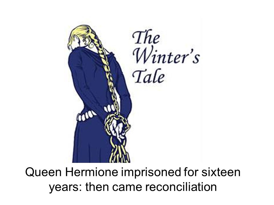 Queen Hermione imprisoned for sixteen years: then came reconciliation