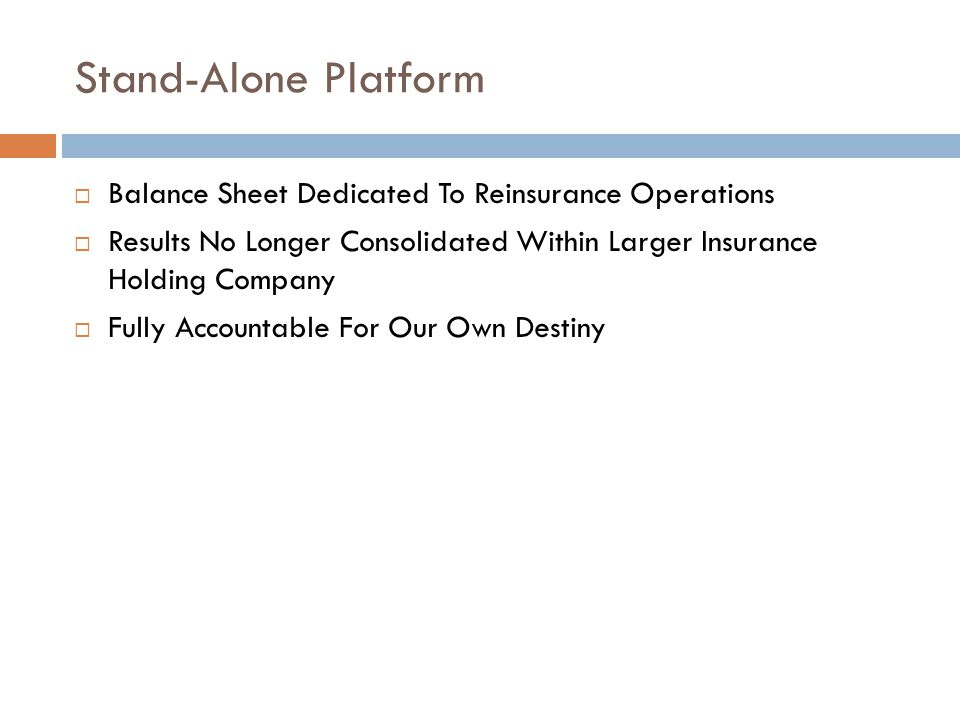 Stand-Alone Platform Balance Sheet Dedicated To Reinsurance Operations Results No Longer Consolidated Within Larger Insurance Holding Company Fully Ac