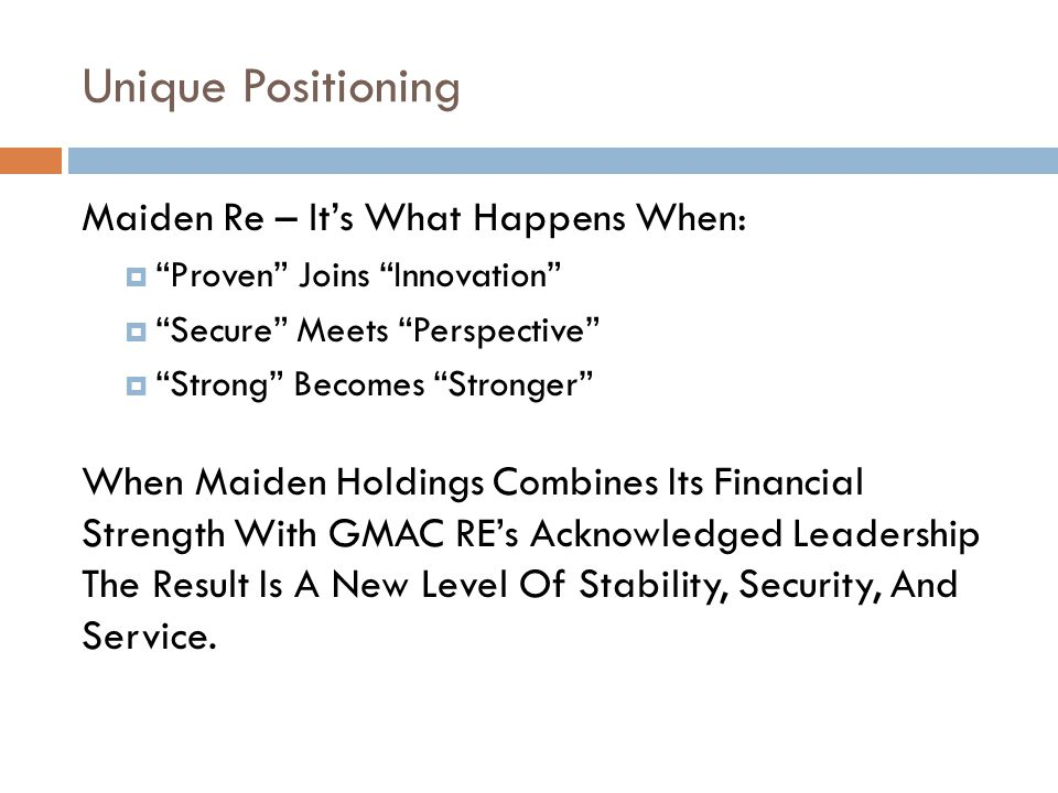 Unique Positioning Maiden Re – Its What Happens When: Proven Joins Innovation Secure Meets Perspective Strong Becomes Stronger When Maiden Holdings Co