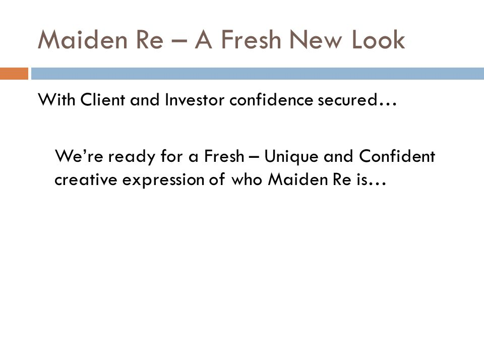 Maiden Re – A Fresh New Look With Client and Investor confidence secured… Were ready for a Fresh – Unique and Confident creative expression of who Mai