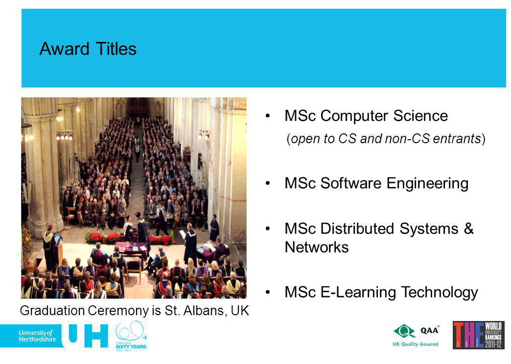 Award Titles MSc Computer Science (open to CS and non-CS entrants) MSc Software Engineering MSc Distributed Systems & Networks MSc E-Learning Technolo
