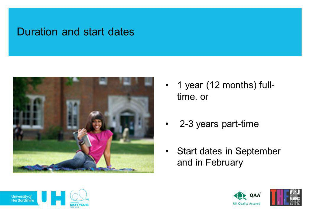 Duration and start dates 1 year (12 months) full- time. or 2-3 years part-time Start dates in September and in February