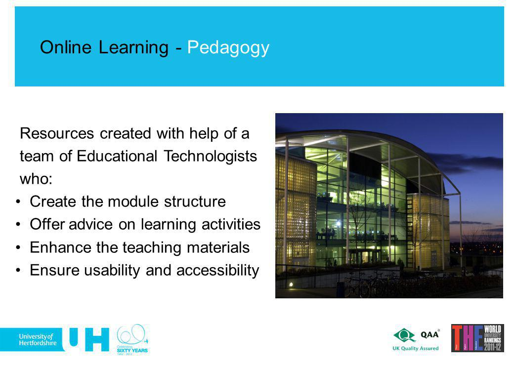 Resources created with help of a team of Educational Technologists who: Create the module structure Offer advice on learning activities Enhance the te