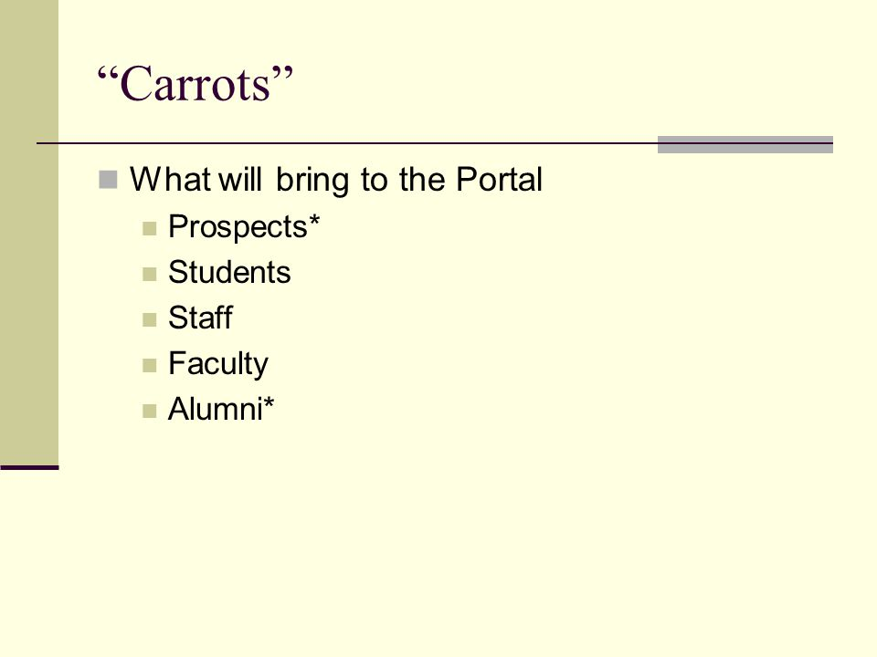 Carrots What will bring to the Portal Prospects* Students Staff Faculty Alumni*