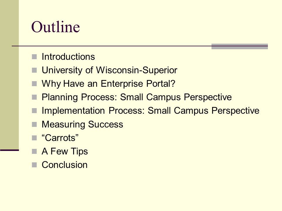 Outline Introductions University of Wisconsin-Superior Why Have an Enterprise Portal.