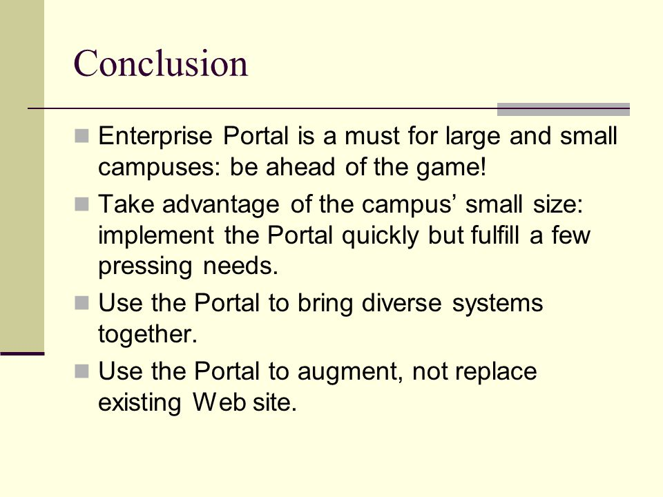 Conclusion Enterprise Portal is a must for large and small campuses: be ahead of the game.