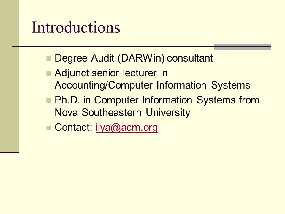 Introductions Degree Audit (DARWin) consultant Adjunct senior lecturer in Accounting/Computer Information Systems Ph.D.