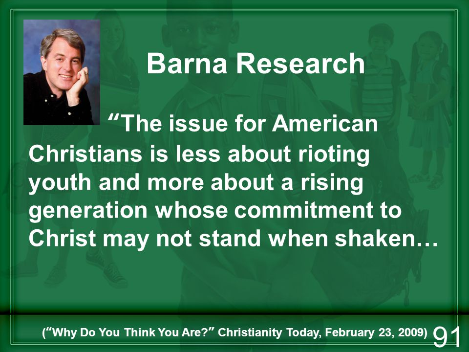 Barna Research The issue for American Christians is less about rioting youth and more about a rising generation whose commitment to Christ may not sta
