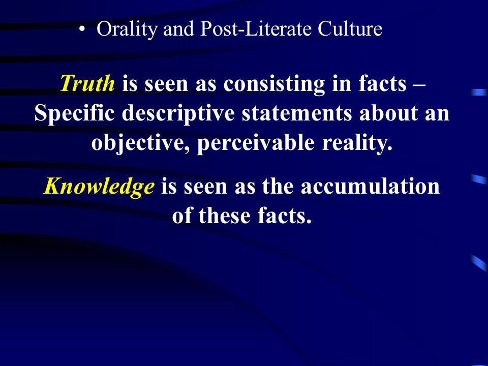 Orality and Post-Literate Culture The Western linear type thinker has a high cultural value on Factual Knowledge. This affects the priority in learnin