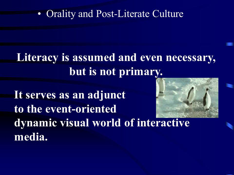 Orality and Post-Literate Culture Post-literate technology assumes traditional literacy skills, but the typical post-literate is a Passive Literate. T