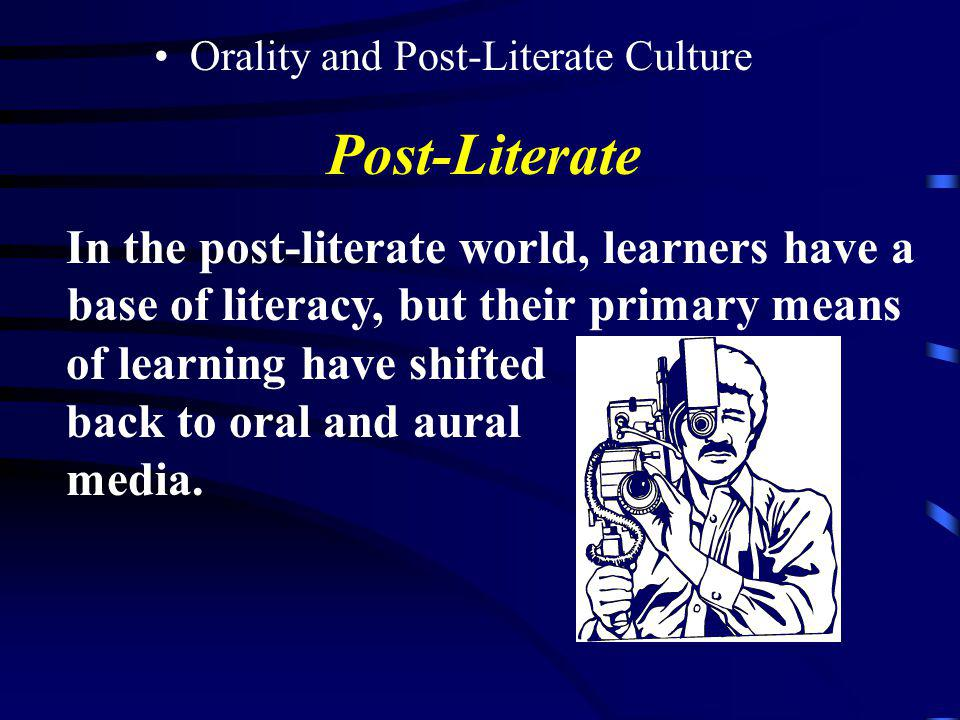 Orality and Post-Literate Culture Post-Literate The West is well into the post-literate information age. Many emerging countries are likewise rapidly