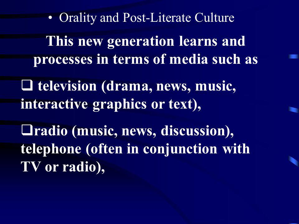 Orality and Post-Literate Culture Post-Literate In the post-literate world, learners have a base of literacy, but their primary means of learning have