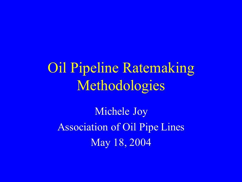 Oil Pipeline Ratemaking Methodologies Michele Joy Association of Oil Pipe Lines May 18, 2004