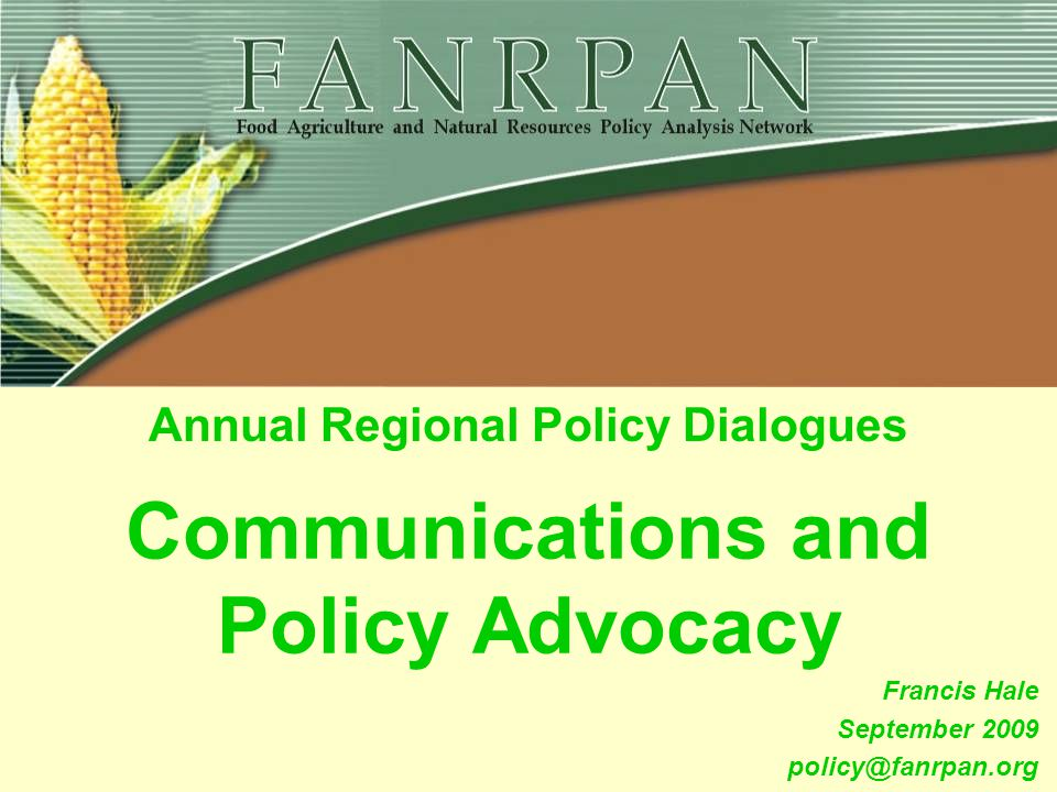 Communications and Policy Advocacy Annual Regional Policy Dialogues Francis Hale September 2009 policy@fanrpan.org