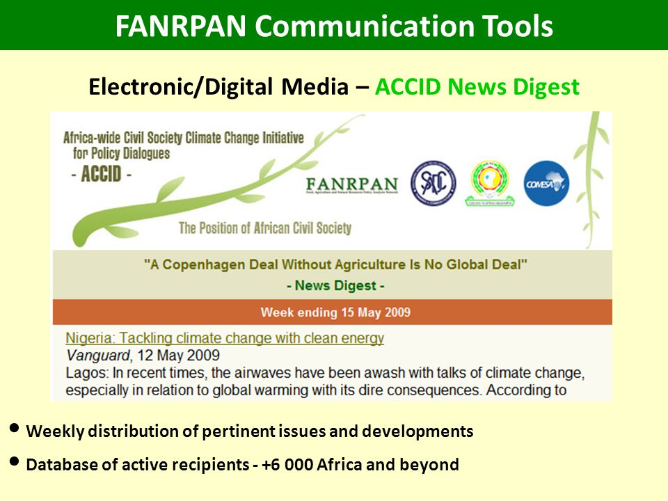 FANRPAN Communication Tools Electronic/Digital Media – ACCID News Digest Weekly distribution of pertinent issues and developments Database of active recipients - +6 000 Africa and beyond