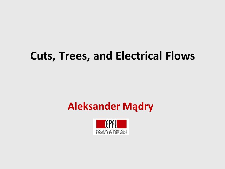 Cuts, Trees, and Electrical Flows Aleksander Mądry