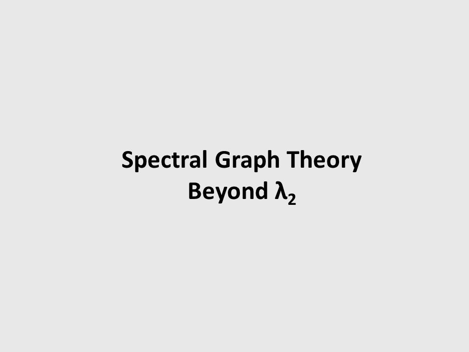 Spectral Graph Theory Beyond λ 2