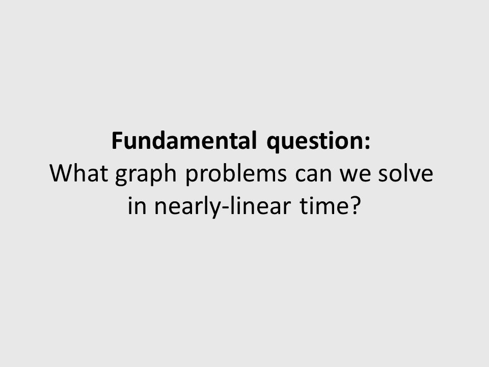 Fundamental question: What graph problems can we solve in nearly-linear time