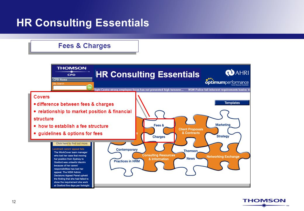 12 HR Consulting Essentials Covers difference between fees & charges relationship to market position & financial structure how to establish a fee structure guidelines & options for fees Covers difference between fees & charges relationship to market position & financial structure how to establish a fee structure guidelines & options for fees Fees & Charges HR Consulting Essentials