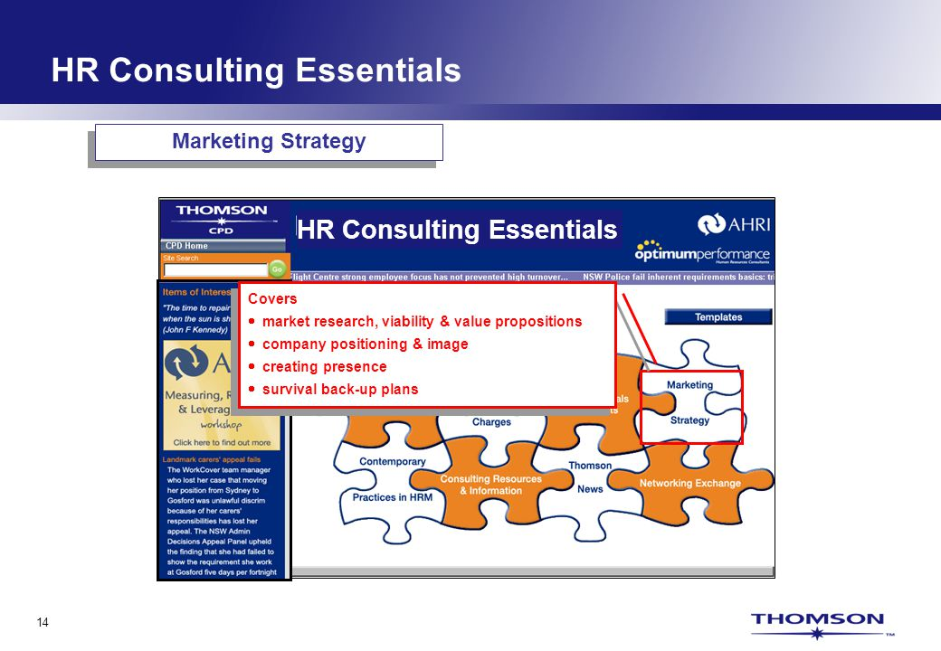 14 HR Consulting Essentials Covers market research, viability & value propositions company positioning & image creating presence survival back-up plans Covers market research, viability & value propositions company positioning & image creating presence survival back-up plans Marketing Strategy HR Consulting Essentials