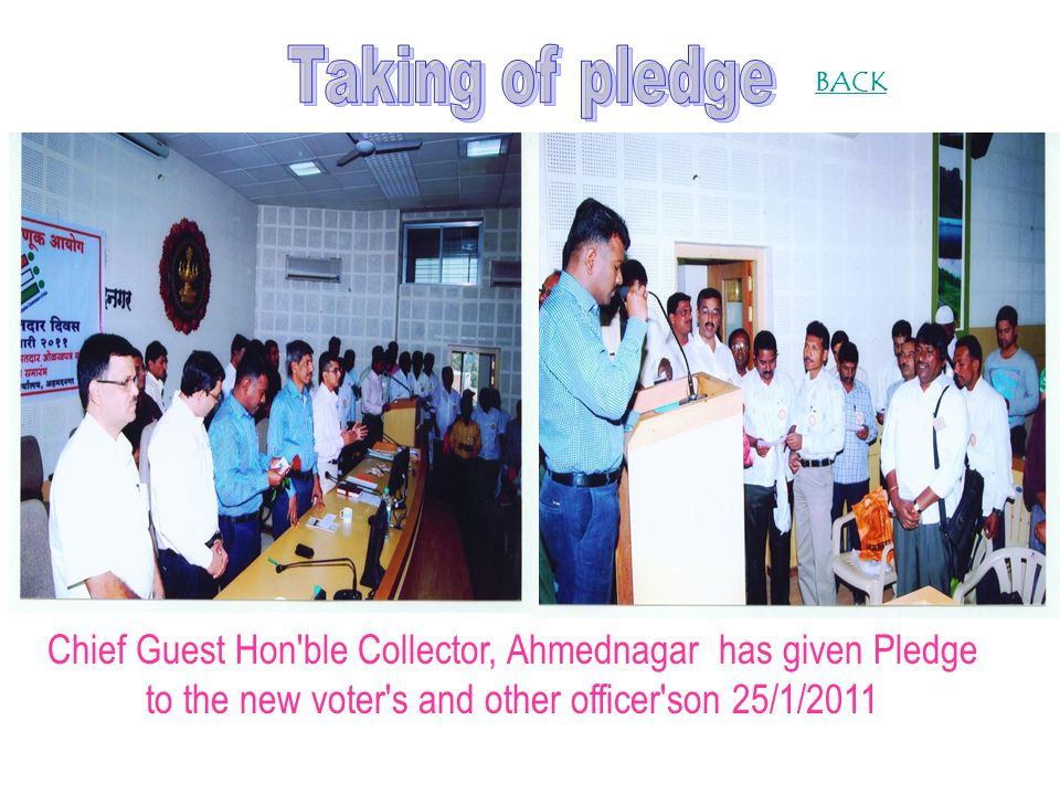 Chief Guest Hon'ble Collector, Ahmednagar has given Pledge to the new voter's and other officer'son 25/1/2011 BACK