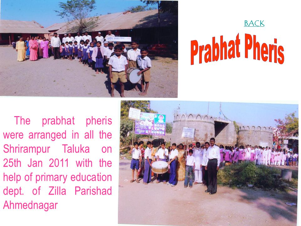 The prabhat pheris were arranged in all the Shrirampur Taluka on 25th Jan 2011 with the help of primary education dept.