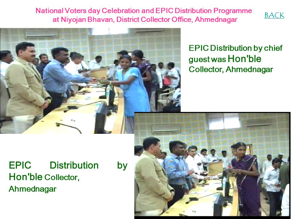 EPIC Distribution by Hon ble Collector, Ahmednagar National Voters day Celebration and EPIC Distribution Programme at Niyojan Bhavan, District Collector Office, Ahmednagar EPIC Distribution by chief guest was Hon ble Collector, Ahmednagar BACK