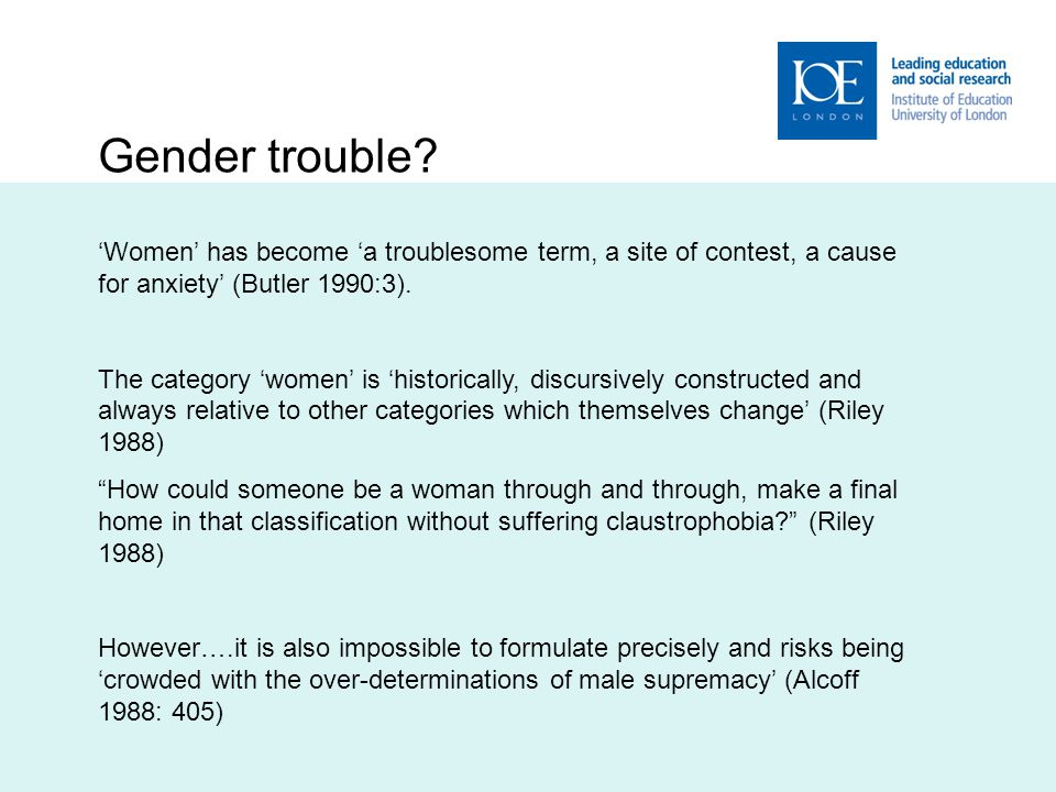 Women has become a troublesome term, a site of contest, a cause for anxiety (Butler 1990:3).