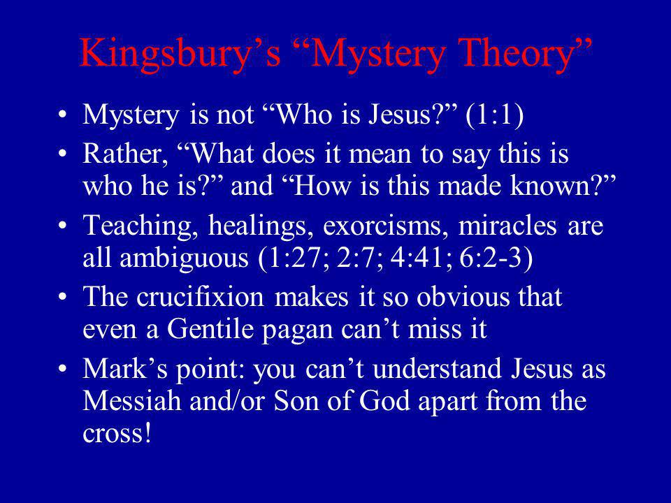 Kingsburys Mystery Theory Mystery is not Who is Jesus.