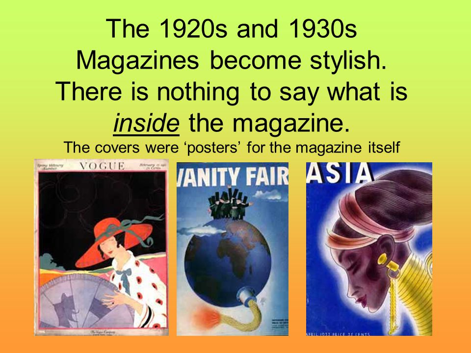 The 1920s and 1930s Magazines become stylish. There is nothing to say what is inside the magazine.