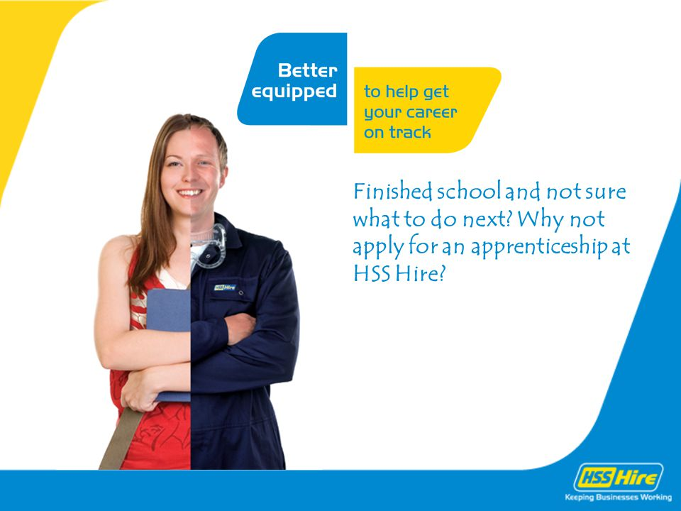 Finished school and not sure what to do next Why not apply for an apprenticeship at HSS Hire