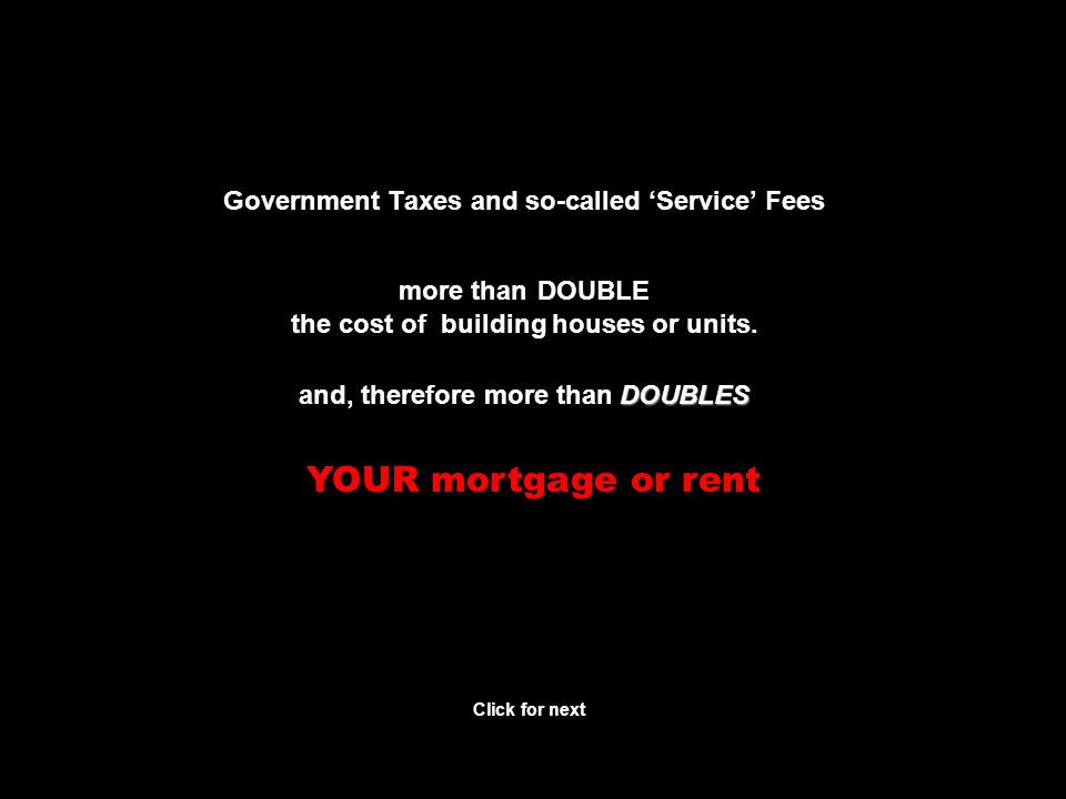 ADDS huge The government ADDS a huge additional cost to building a new home Click for next Remember…..