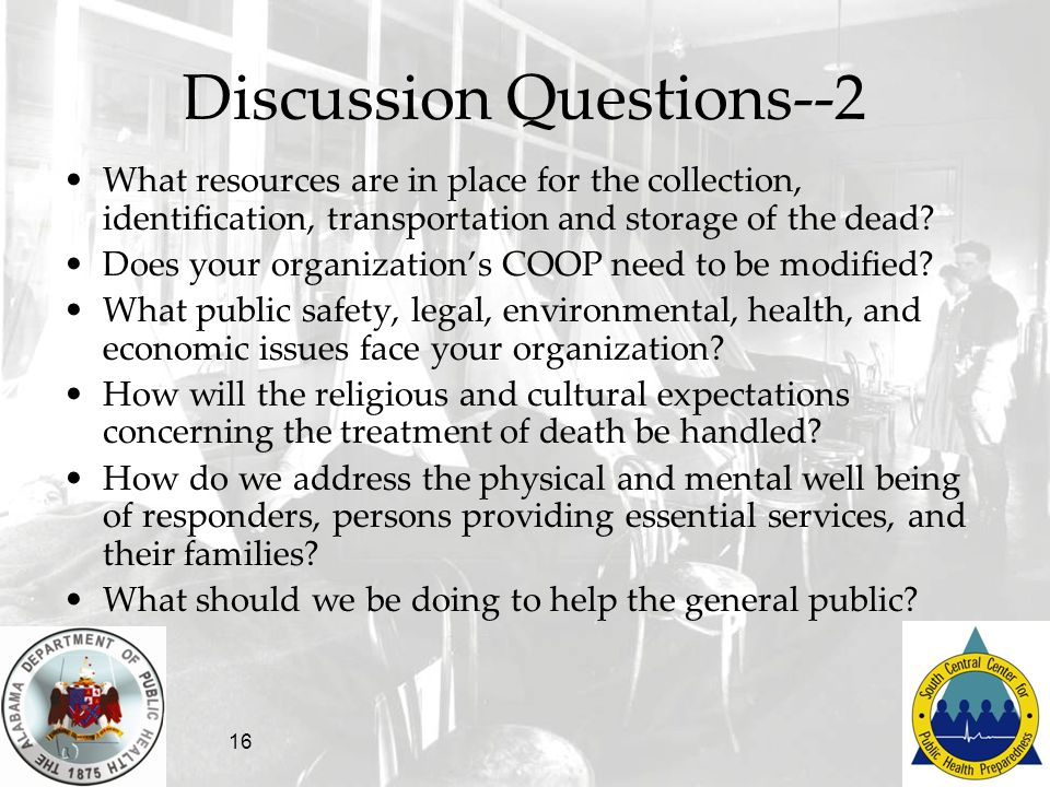 16 Discussion Questions--2 What resources are in place for the collection, identification, transportation and storage of the dead? Does your organizat