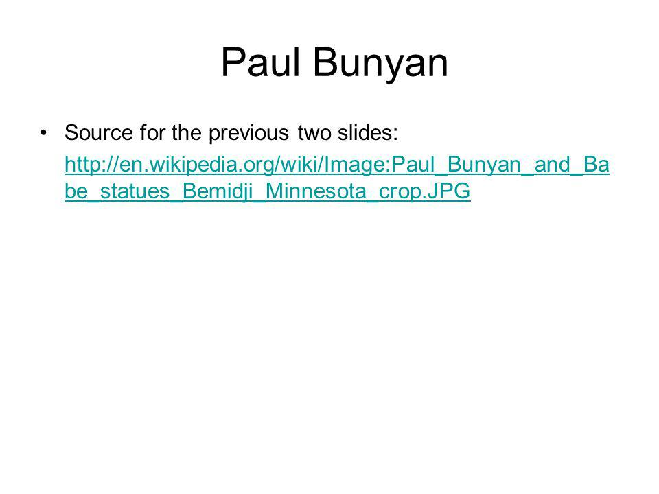 Source for the previous two slides: http://en.wikipedia.org/wiki/Image:Paul_Bunyan_and_Ba be_statues_Bemidji_Minnesota_crop.JPG