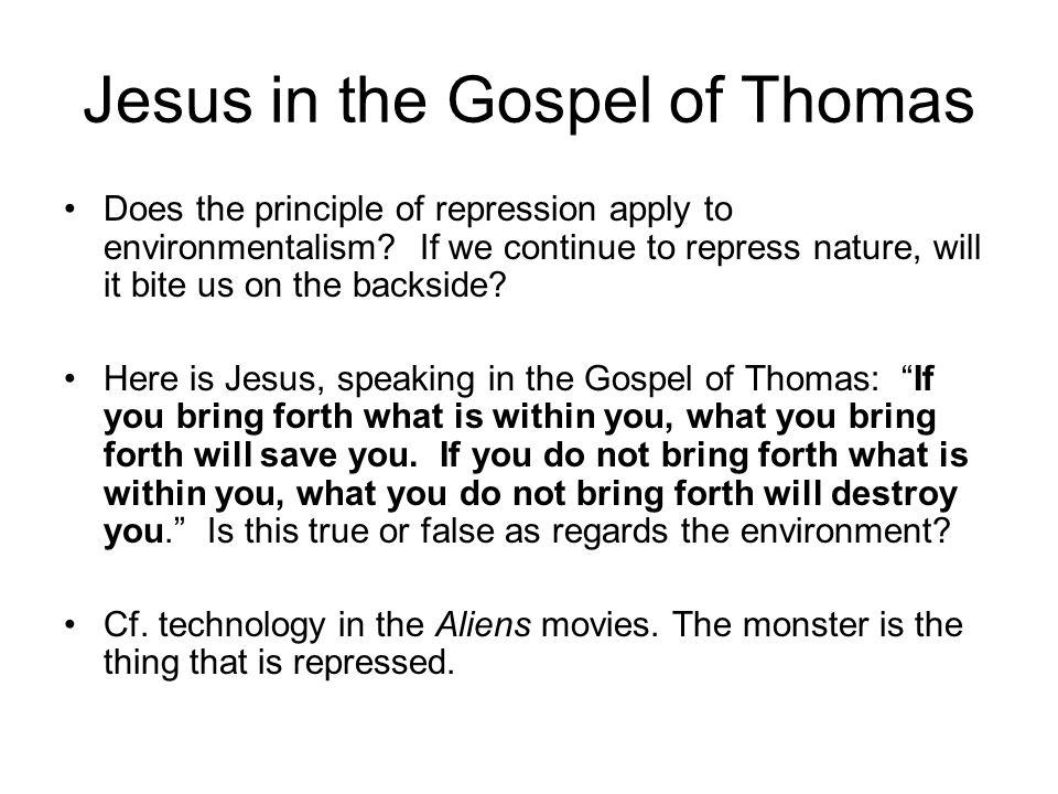 Jesus in the Gospel of Thomas Does the principle of repression apply to environmentalism? If we continue to repress nature, will it bite us on the bac