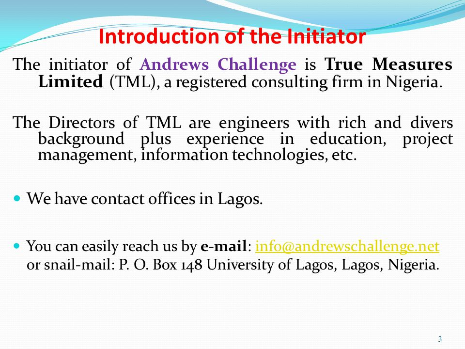 Introduction of the Initiator The initiator of Andrews Challenge is True Measures Limited (TML), a registered consulting firm in Nigeria.
