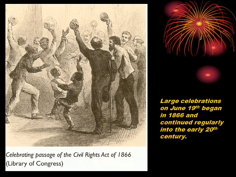 Large celebrations on June 19 th began in 1866 and continued regularly into the early 20 th century.