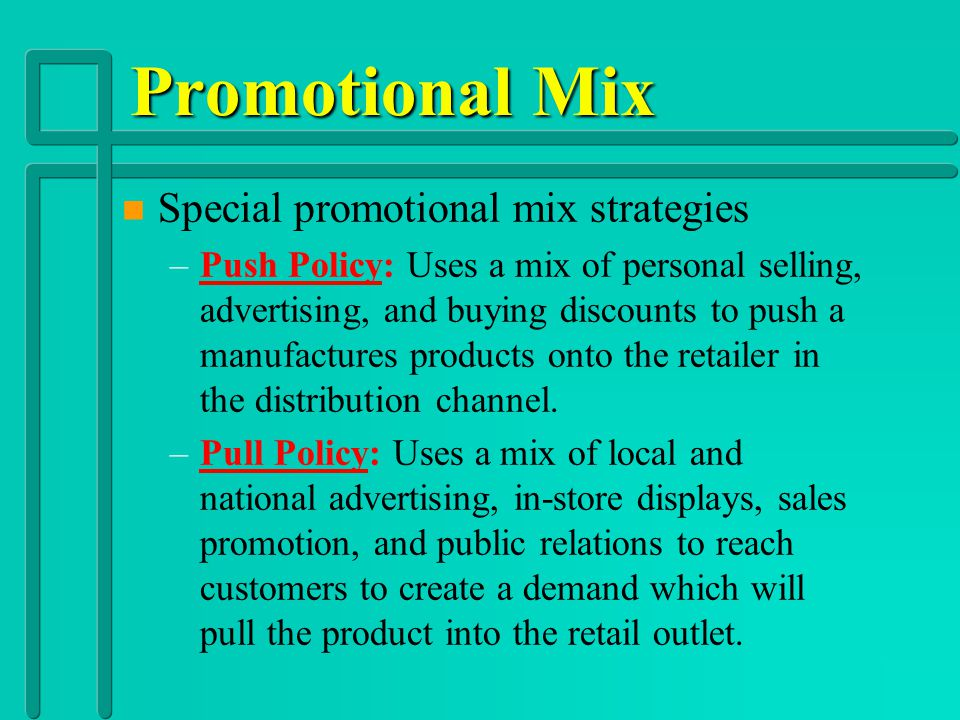Promotional Mix n n Promotional Mix: Combination of promotional strategies and cost-effective allocation of resources n n Strategies are designed to c