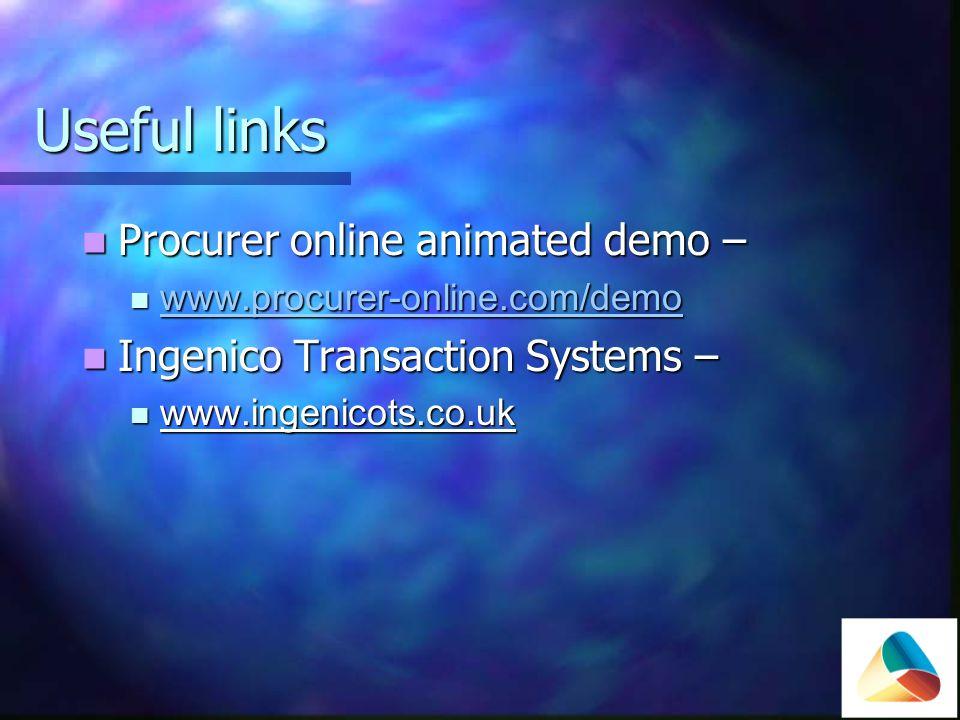 Useful links Procurer online animated demo – Procurer online animated demo – www.procurer-online.com/demo www.procurer-online.com/demo www.procurer-online.com/demo Ingenico Transaction Systems – Ingenico Transaction Systems – www.ingenicots.co.uk www.ingenicots.co.uk