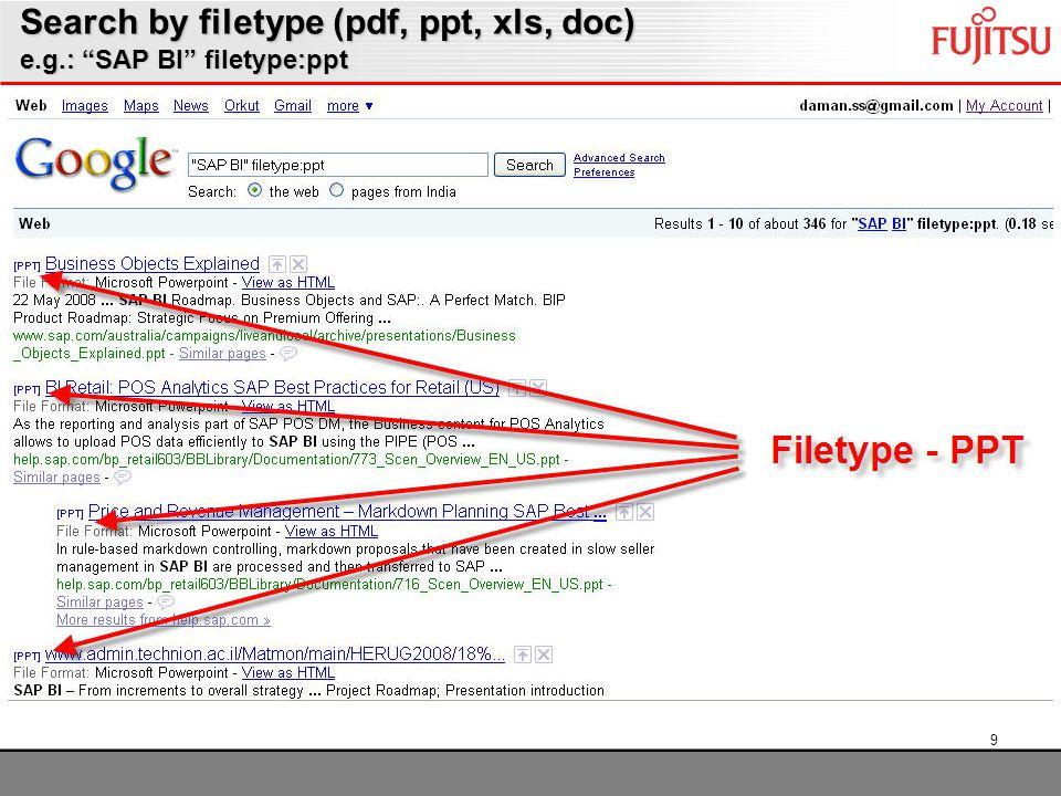 9 Search by filetype (pdf, ppt, xls, doc) e.g.: SAP BI filetype:ppt