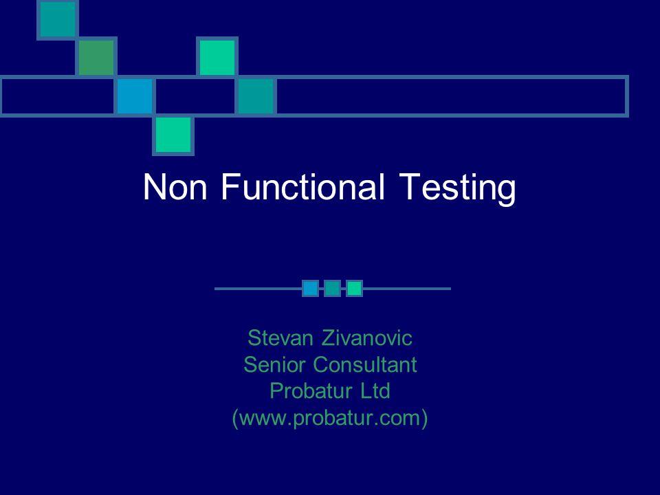 Non Functional Testing Stevan Zivanovic Senior Consultant Probatur Ltd (www.probatur.com)